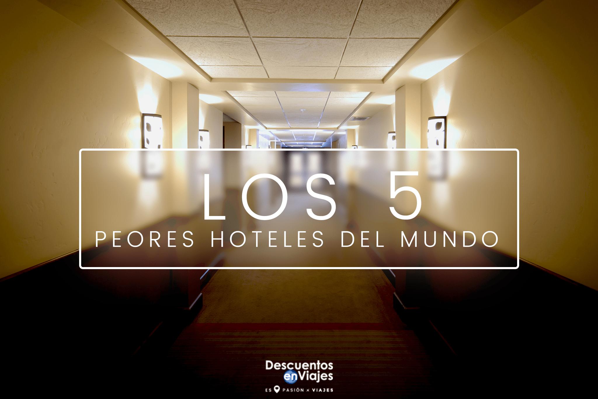 peores hoteles mundo descuentos viajes