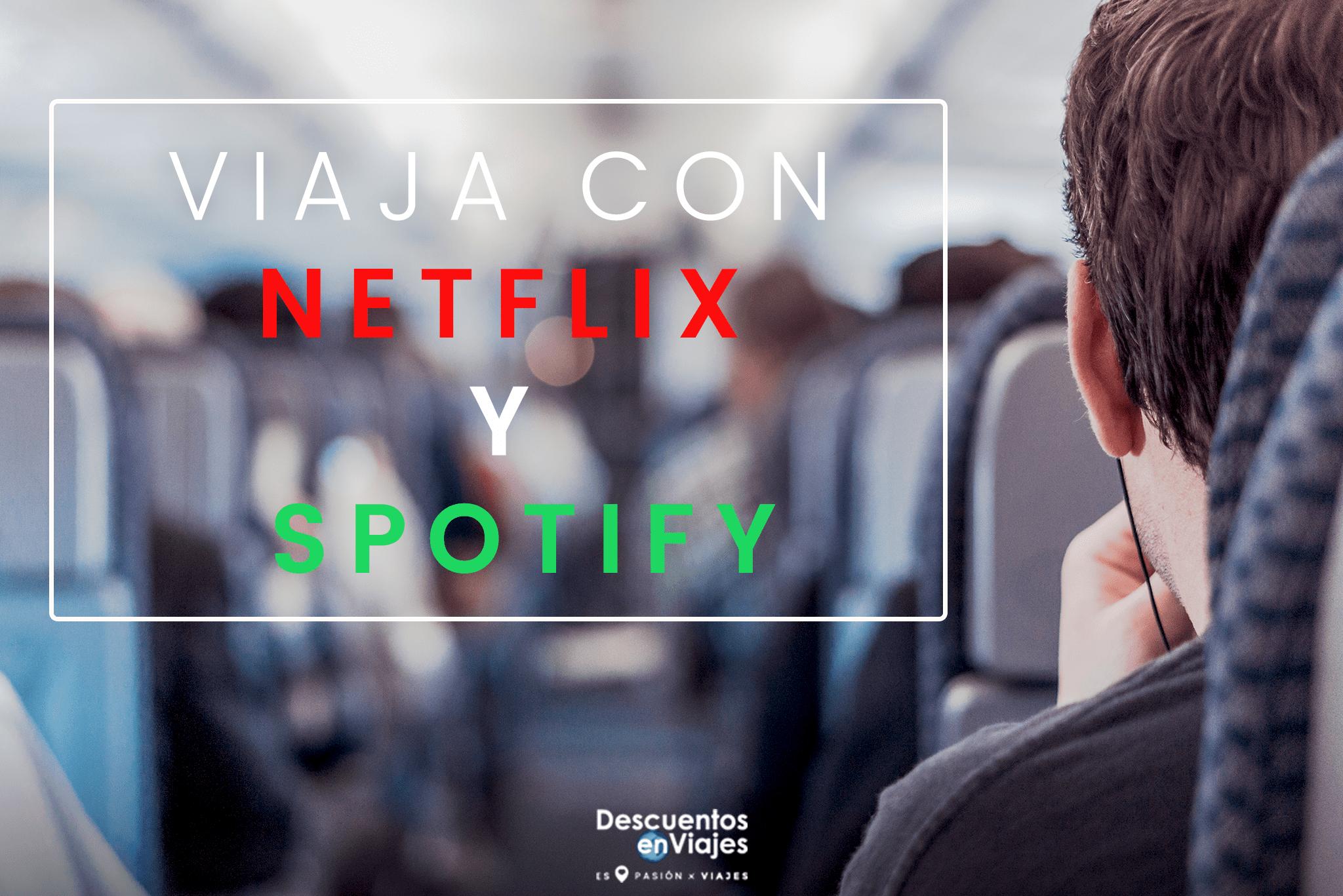 Netflix y Spotify viajan contigo